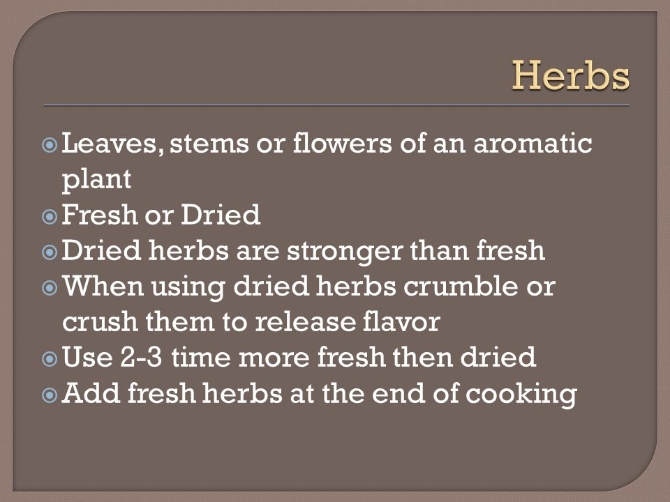 Herbs Leaves, stems or flowers of an aromatic plant Fresh or Dried