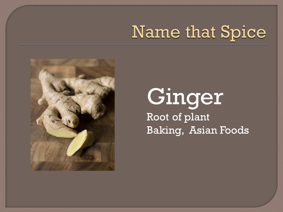 Name that Spice Ginger Root of plant Baking, Asian Foods