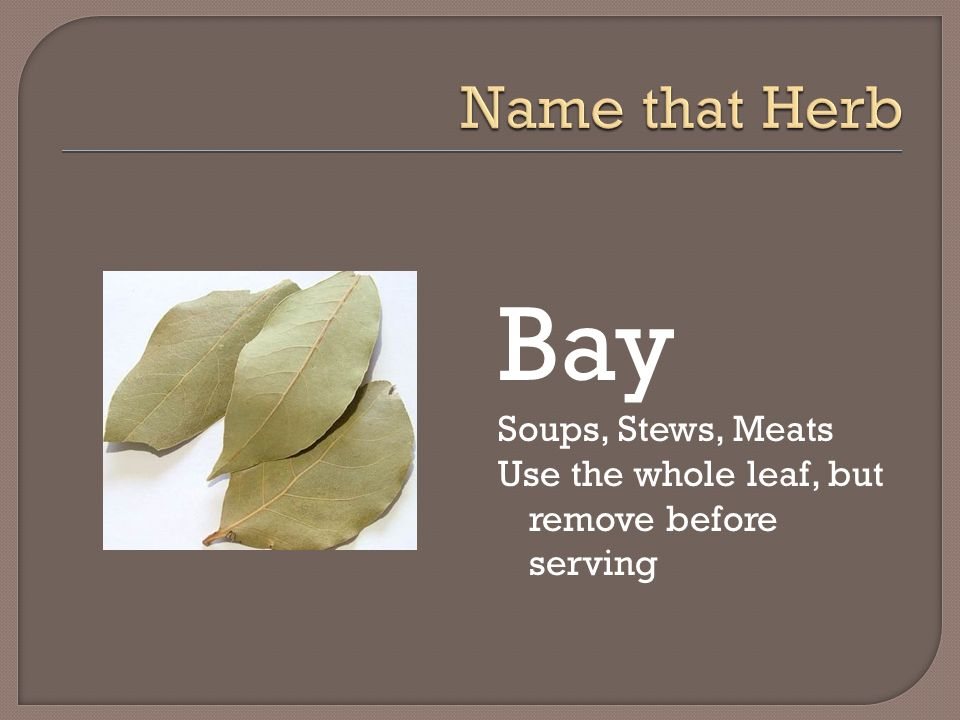 Bay Name that Herb Soups, Stews, Meats