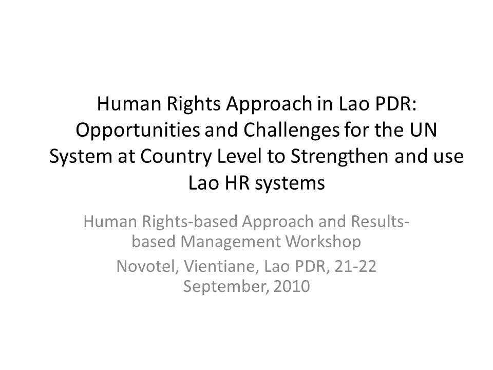 Human Rights Approach in Lao PDR: Opportunities and Challenges for the UN System at Country Level to Strengthen and use Lao HR systems