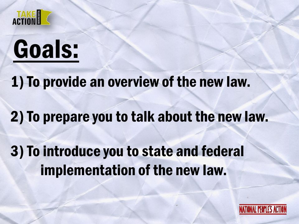Goals: 1) To provide an overview of the new law.