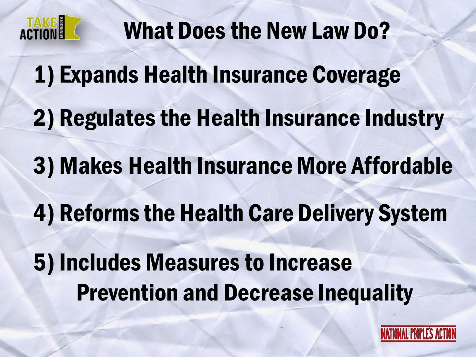 What Does the New Law Do 1) Expands Health Insurance Coverage. 2) Regulates the Health Insurance Industry.