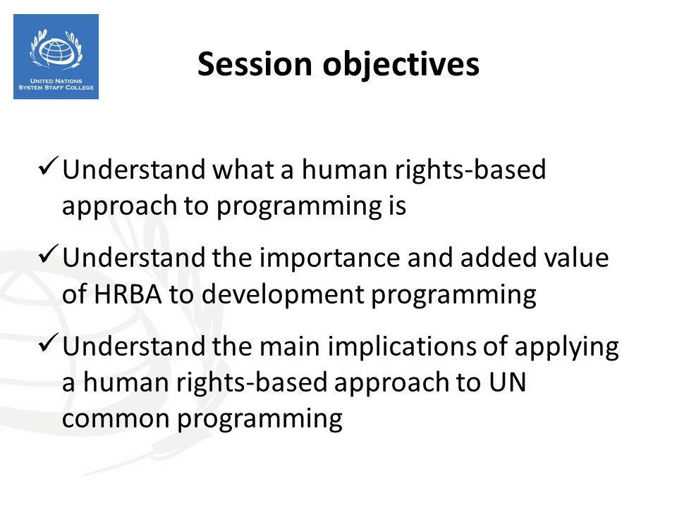 Session objectives Understand what a human rights-based approach to programming is.