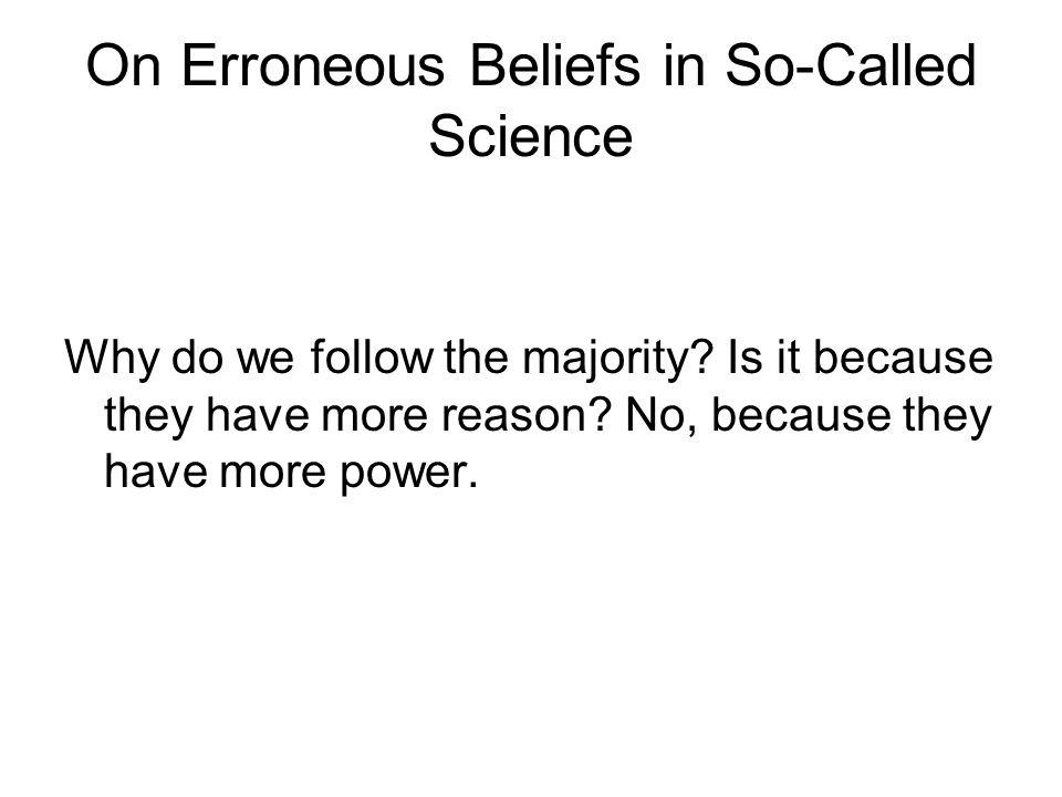 On Erroneous Beliefs in So-Called Science