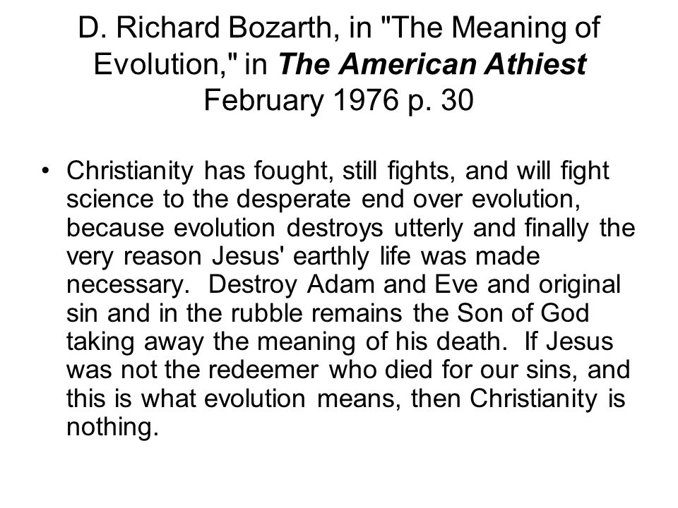 D. Richard Bozarth, in The Meaning of Evolution, in The American Athiest February 1976 p. 30