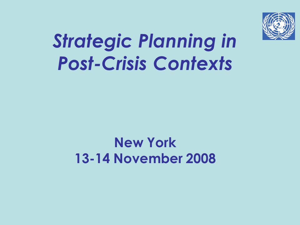 Strategic Planning in Post-Crisis Contexts New York 13-14 November 2008