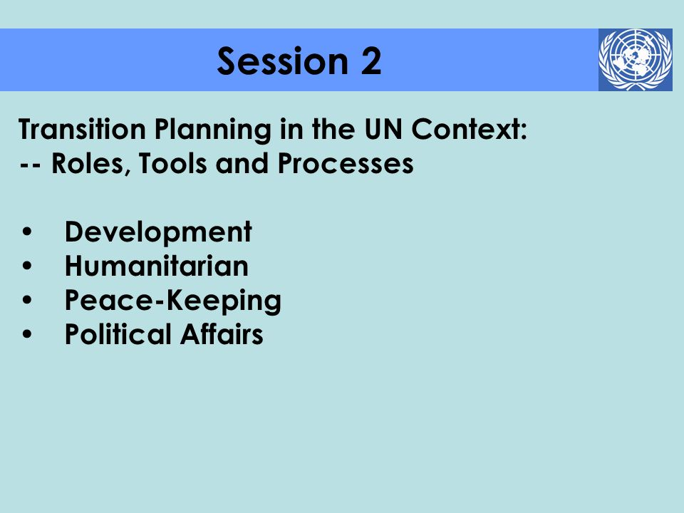 Session 2 Transition Planning in the UN Context: