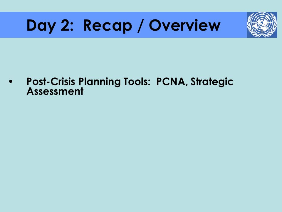 Day 2: Recap / Overview Post-Crisis Planning Tools: PCNA, Strategic Assessment