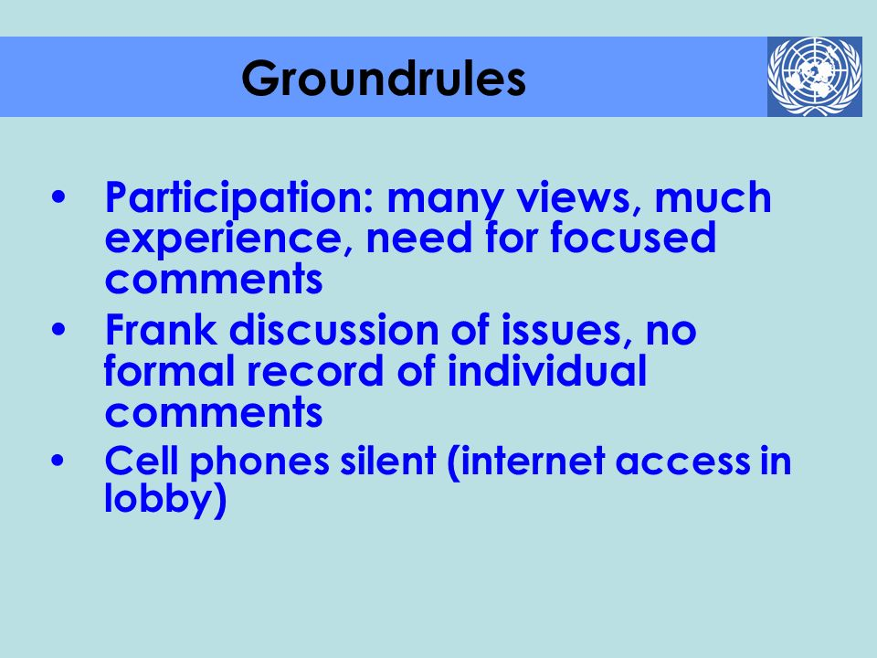 Groundrules Participation: many views, much experience, need for focused comments.