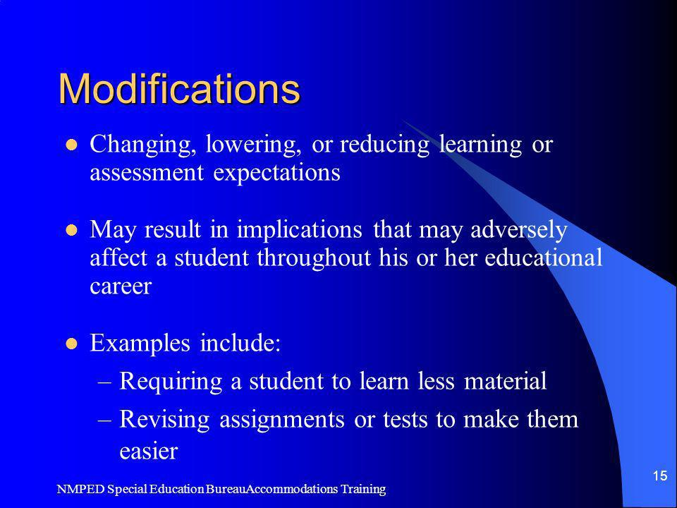 Modifications Changing, lowering, or reducing learning or assessment expectations.
