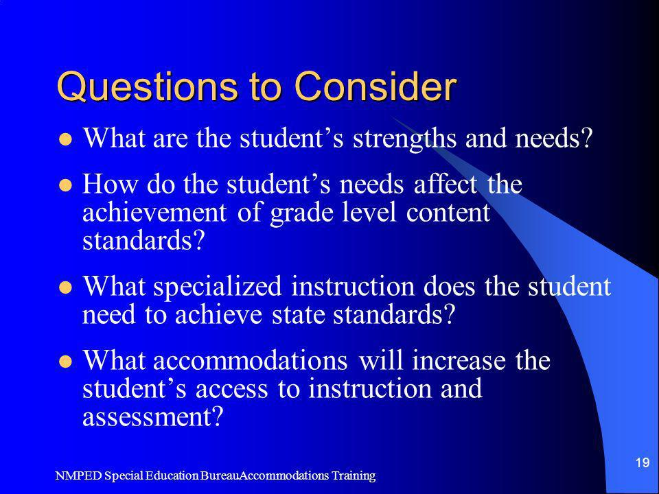 Questions to Consider What are the student's strengths and needs