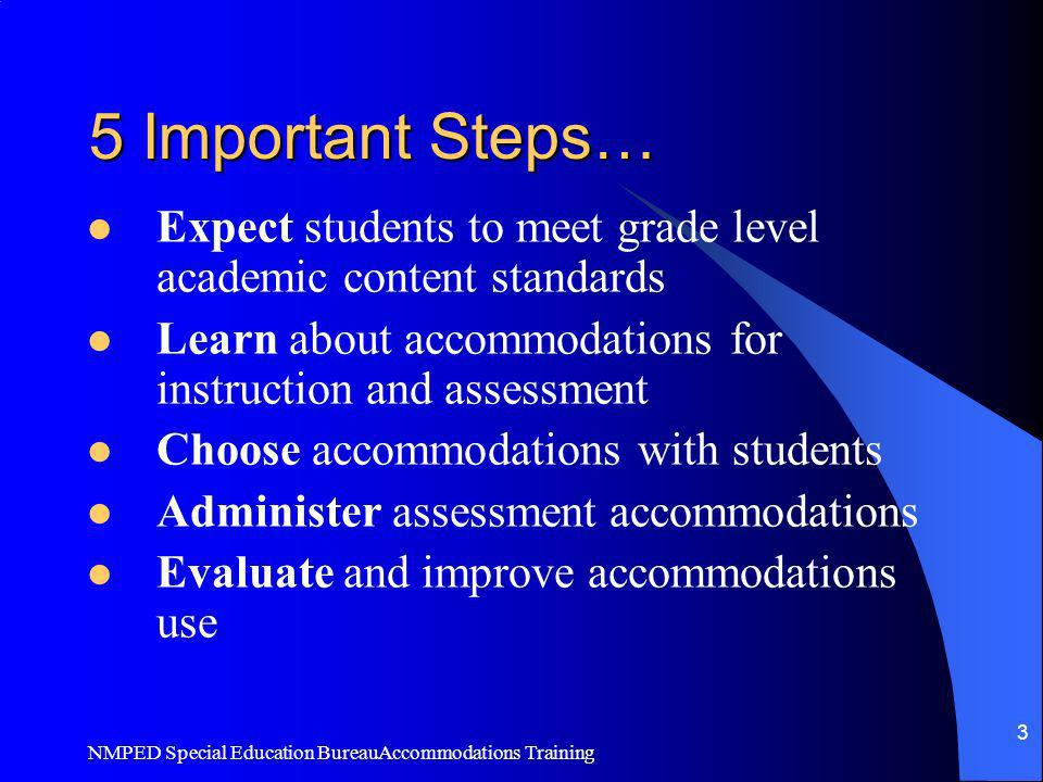 5 Important Steps… Expect students to meet grade level academic content standards. Learn about accommodations for instruction and assessment.
