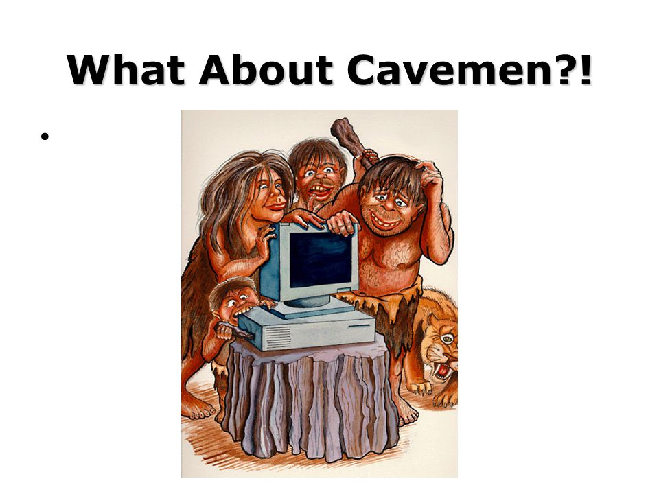 What About Cavemen !