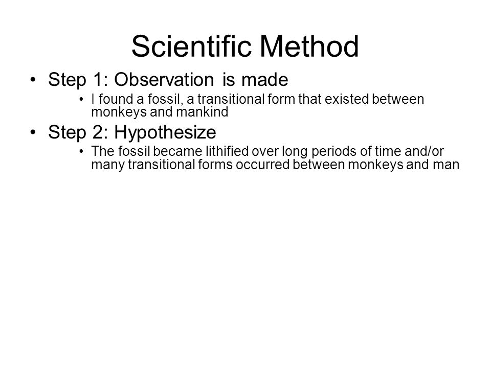 Scientific Method Step 1: Observation is made Step 2: Hypothesize