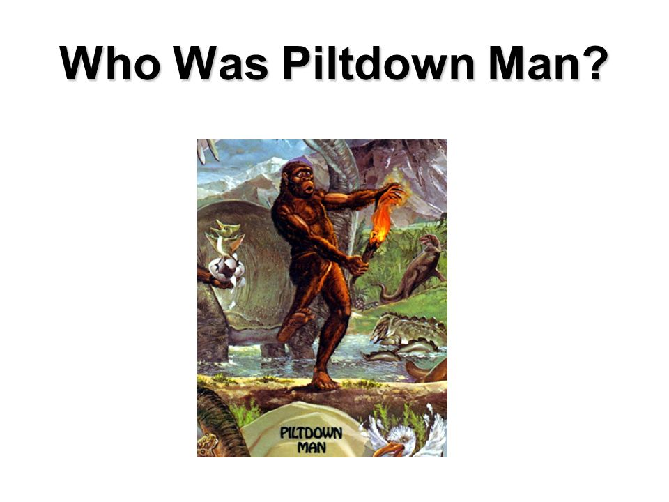 Who Was Piltdown Man