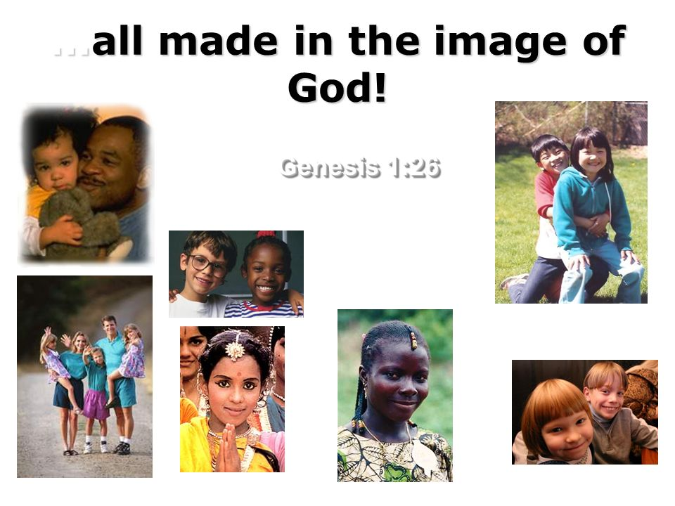 …all made in the image of God!