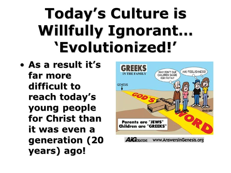 Today's Culture is Willfully Ignorant… 'Evolutionized!'