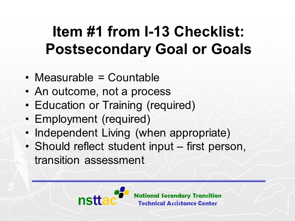 Item #1 from I-13 Checklist: Postsecondary Goal or Goals