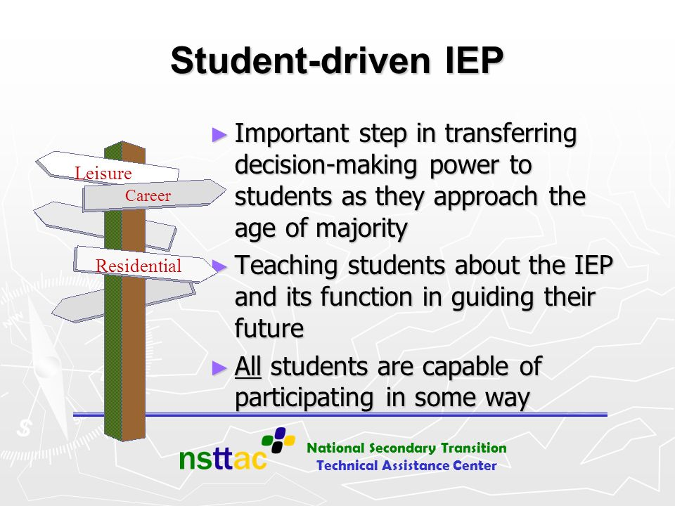 Student-driven IEP Important step in transferring decision-making power to students as they approach the age of majority.
