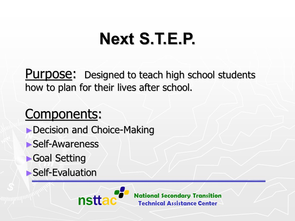 Next S.T.E.P. Purpose: Designed to teach high school students how to plan for their lives after school.
