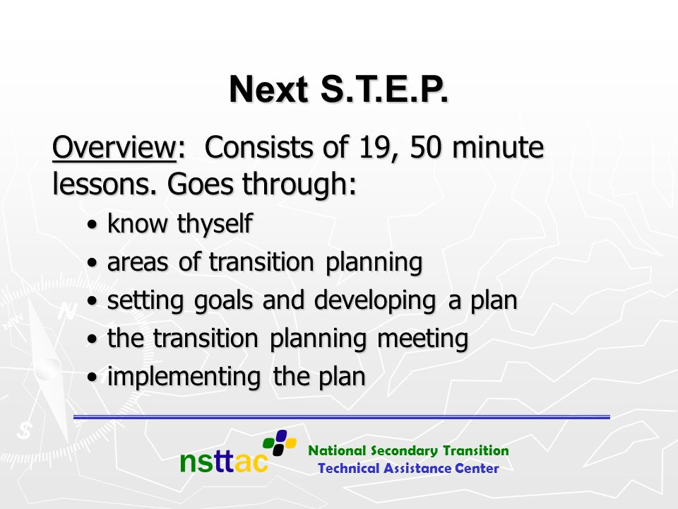 Next S.T.E.P. Overview: Consists of 19, 50 minute lessons. Goes through: know thyself. areas of transition planning.