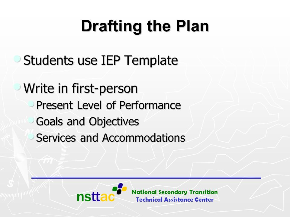 Drafting the Plan Students use IEP Template Write in first-person