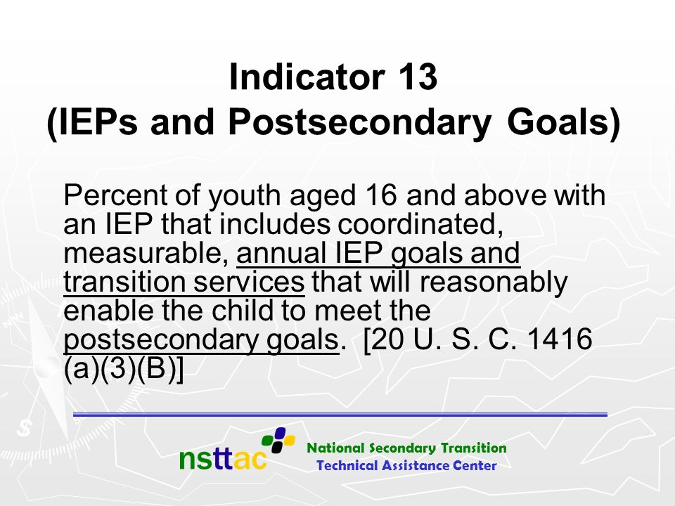Indicator 13 (IEPs and Postsecondary Goals)