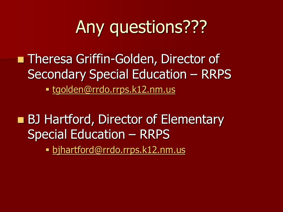 Any questions Theresa Griffin-Golden, Director of Secondary Special Education – RRPS. tgolden@rrdo.rrps.k12.nm.us.