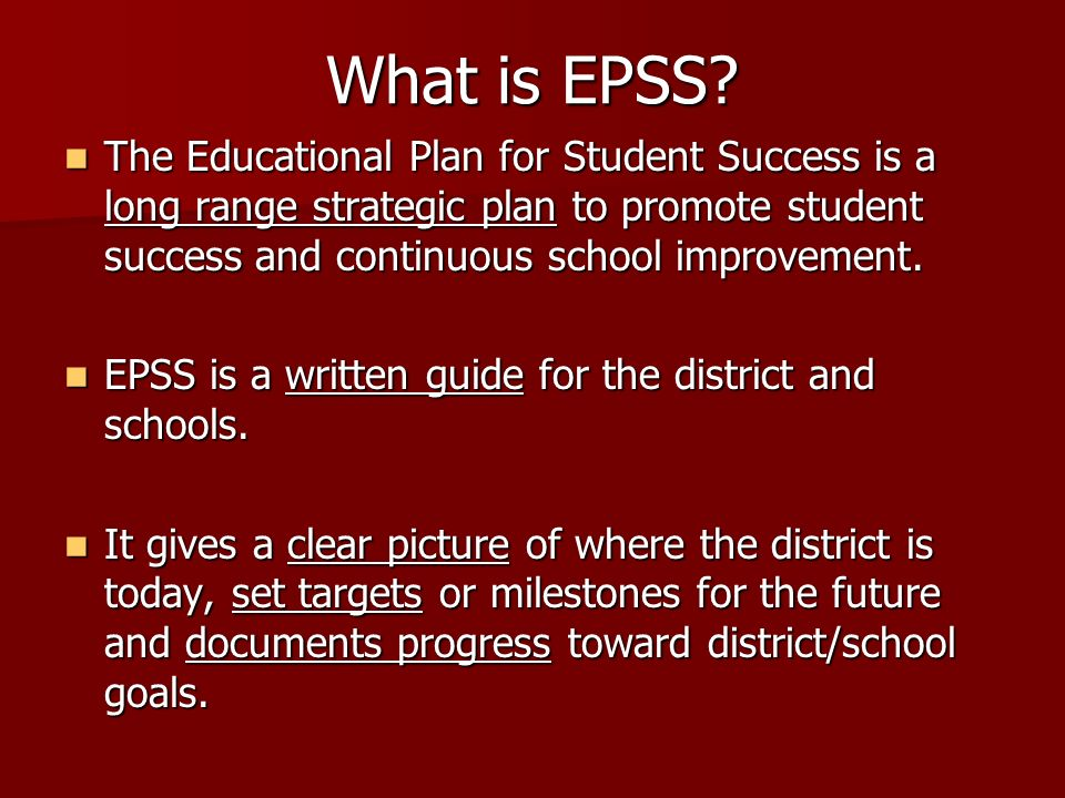 What is EPSS The Educational Plan for Student Success is a long range strategic plan to promote student success and continuous school improvement.