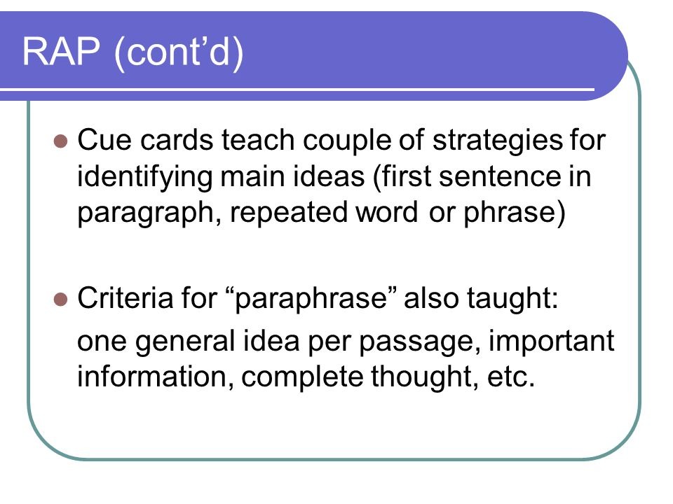 RAP (cont'd) Cue cards teach couple of strategies for identifying main ideas (first sentence in paragraph, repeated word or phrase)