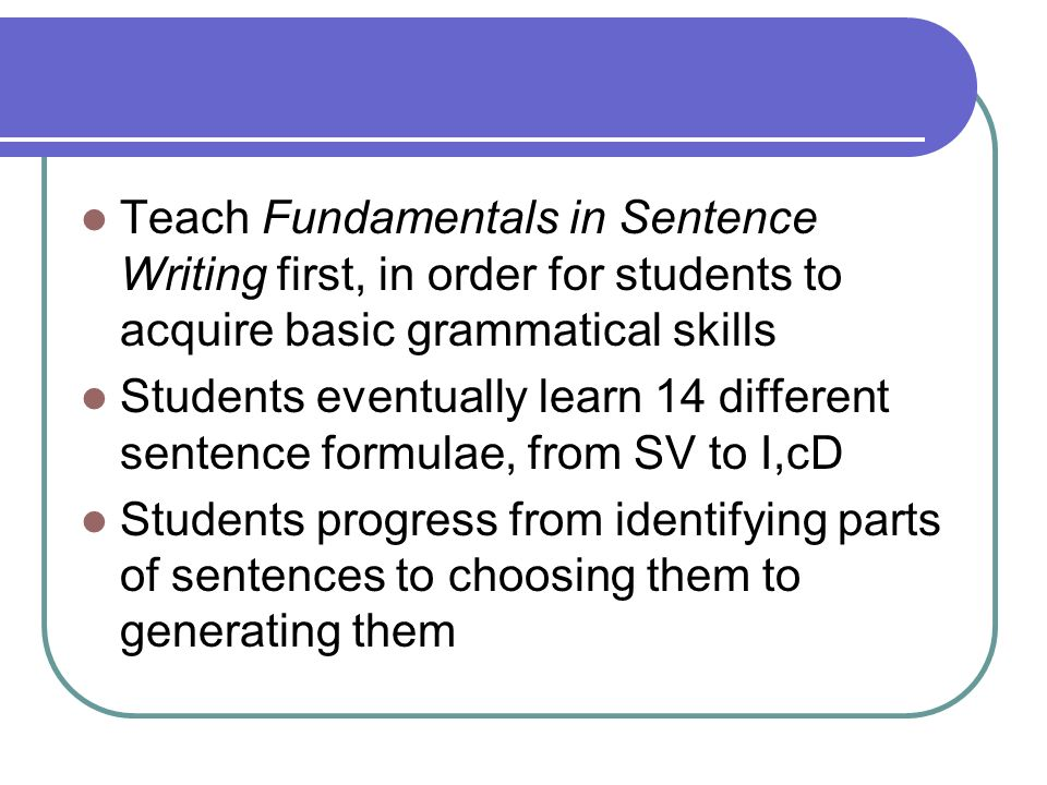 Teach Fundamentals in Sentence Writing first, in order for students to acquire basic grammatical skills