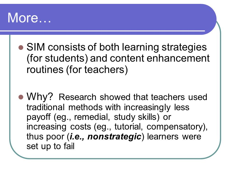 More… SIM consists of both learning strategies (for students) and content enhancement routines (for teachers)