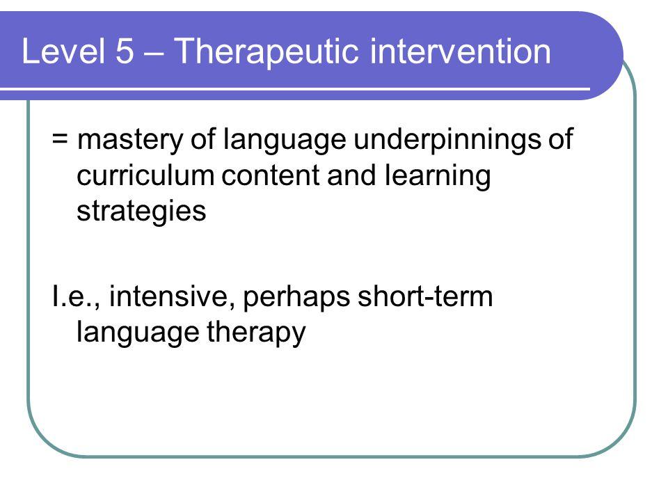 Level 5 – Therapeutic intervention