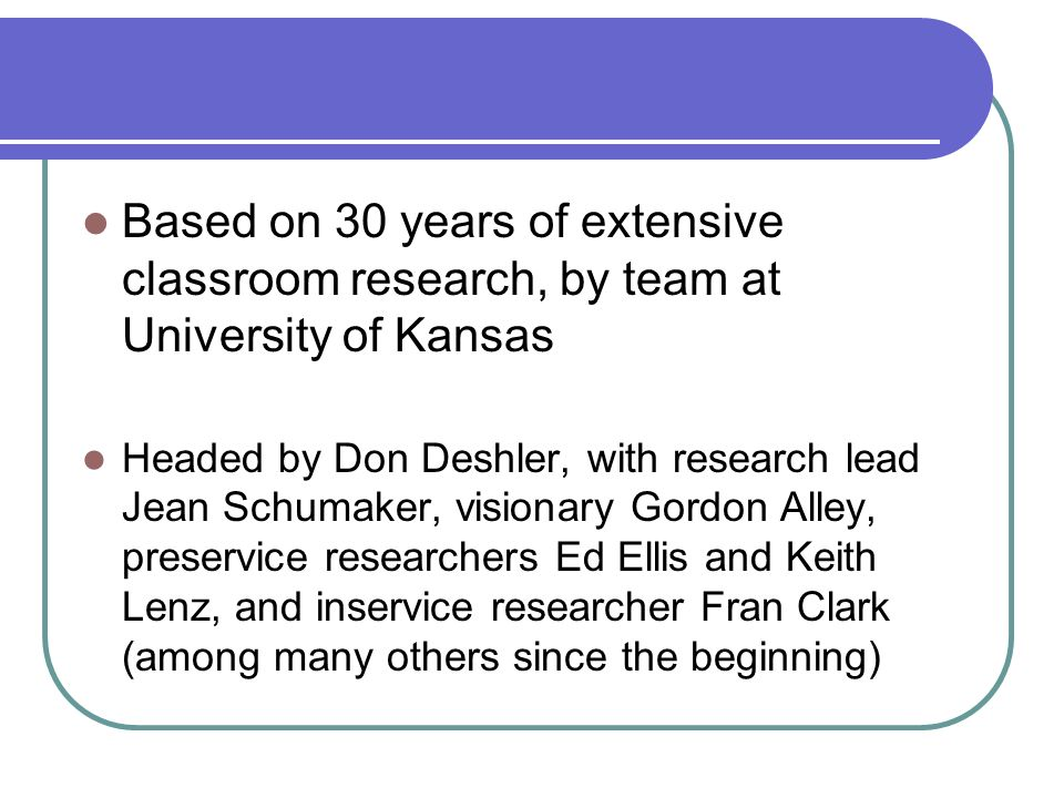 Based on 30 years of extensive classroom research, by team at University of Kansas