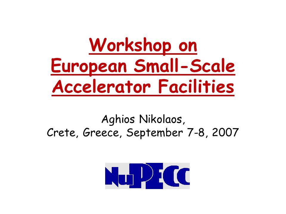 Workshop on European Small-Scale Accelerator Facilities Aghios Nikolaos, Crete, Greece, September 7-8, 2007