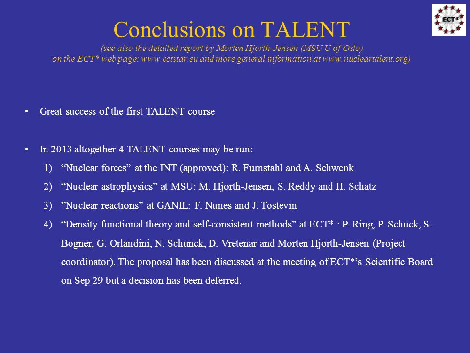 Conclusions on TALENT (see also the detailed report by Morten Hjorth-Jensen (MSU U of Oslo) on the ECT* web page:   and more general information at