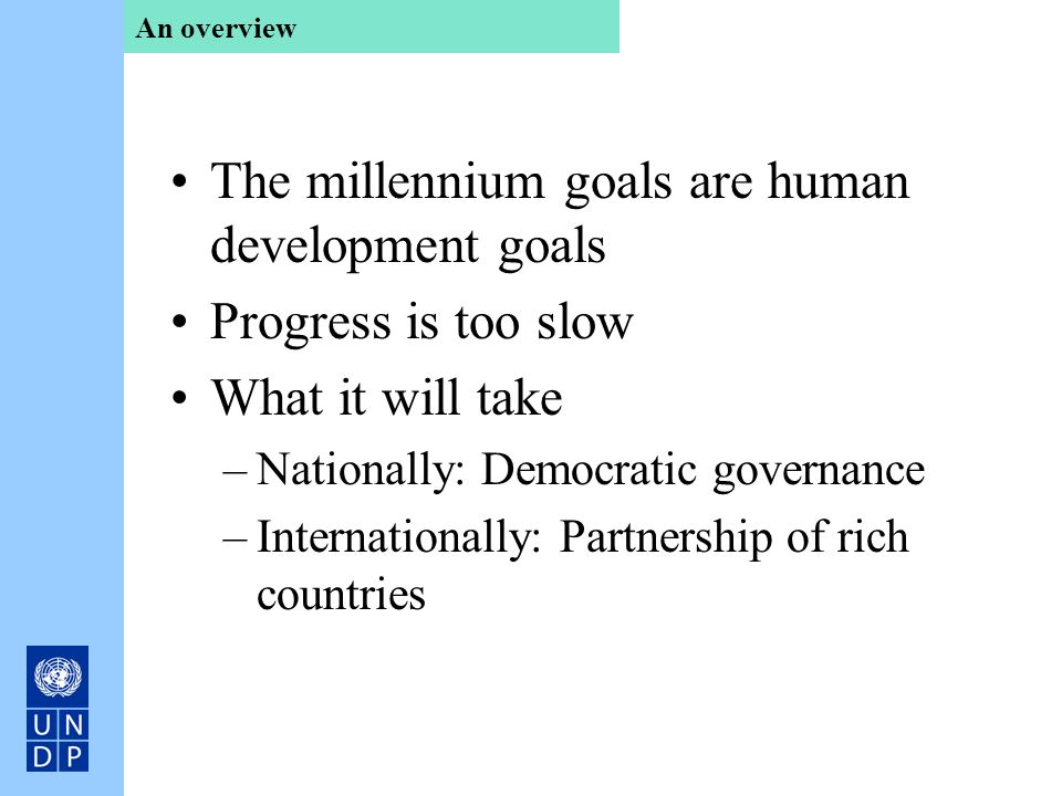The millennium goals are human development goals Progress is too slow