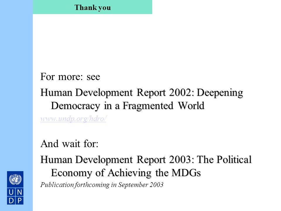 Thank you For more: see. Human Development Report 2002: Deepening Democracy in a Fragmented World.