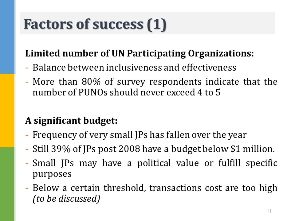 Factors of success (1) Limited number of UN Participating Organizations: Balance between inclusiveness and effectiveness.