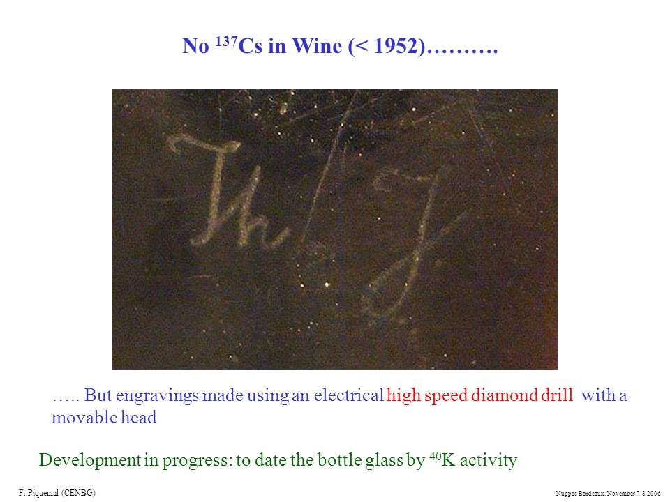No 137Cs in Wine (< 1952)………. ….. But engravings made using an electrical high speed diamond drill with a movable head.