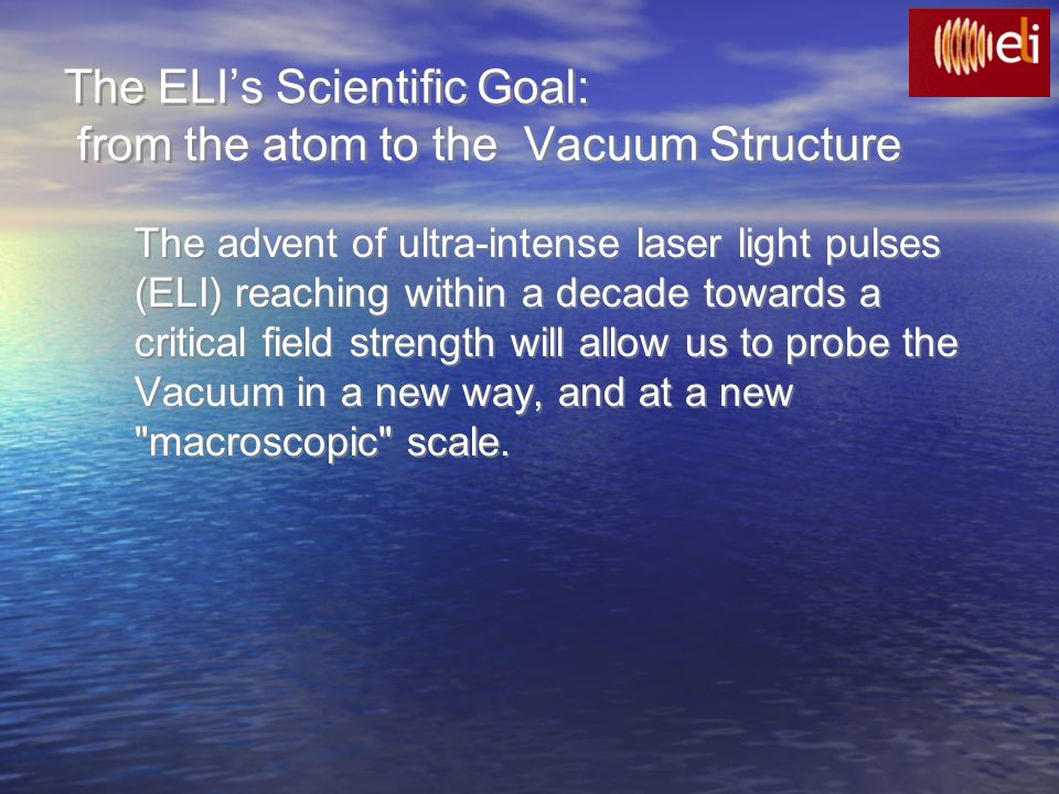 The ELI's Scientific Goal: from the atom to the Vacuum Structure