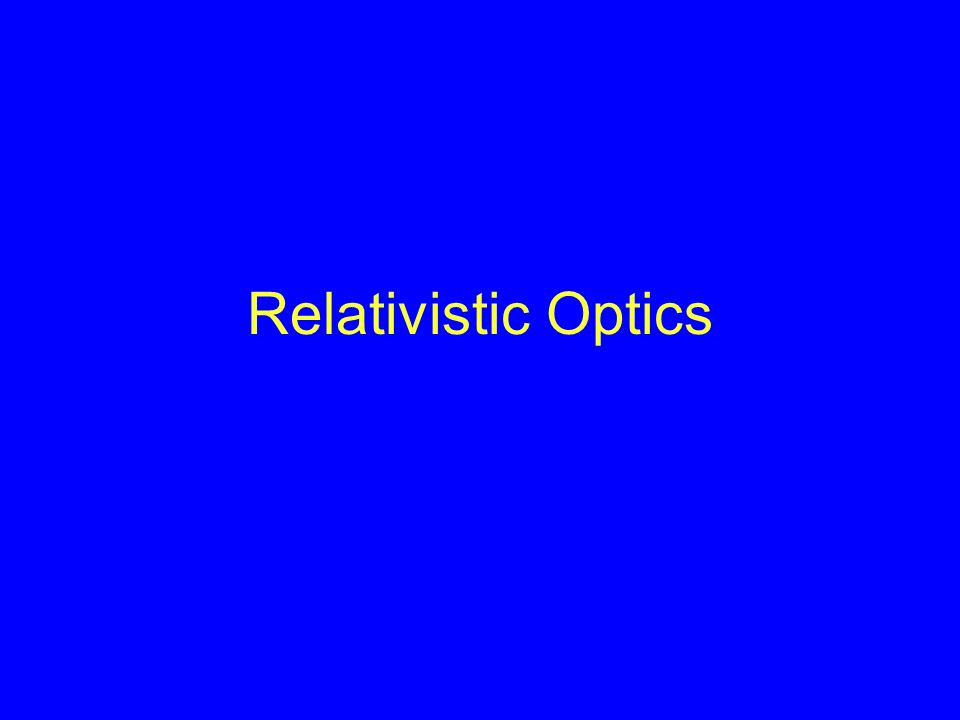 Relativistic Optics