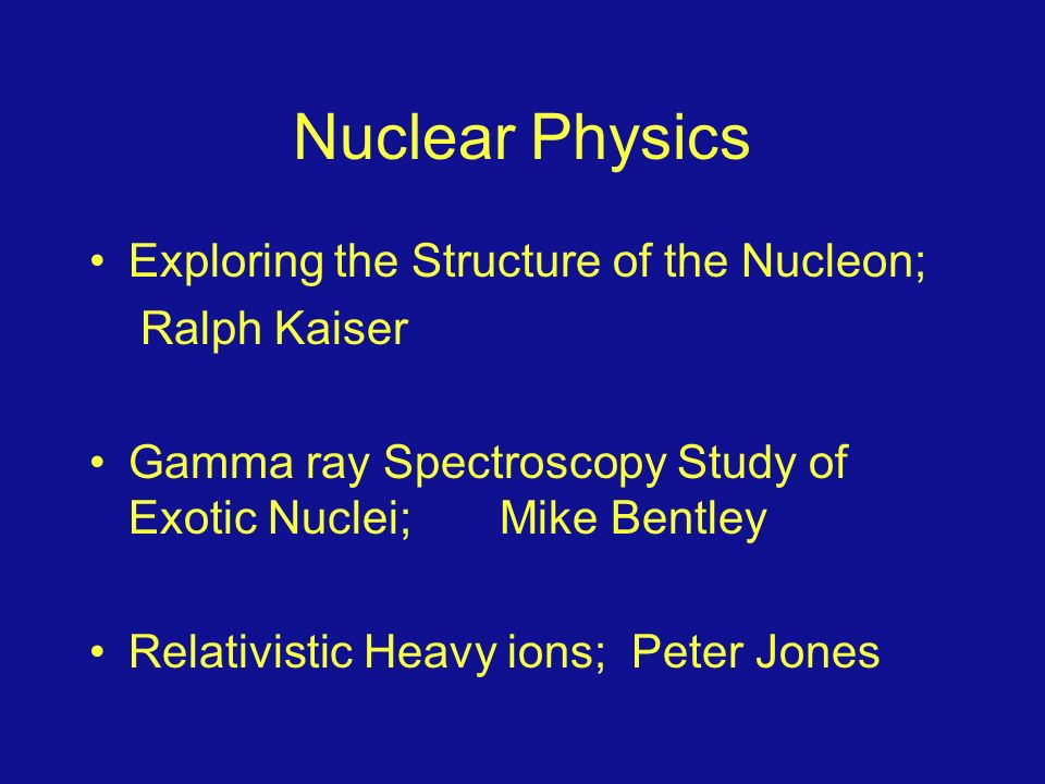 Nuclear Physics Exploring the Structure of the Nucleon; Ralph Kaiser