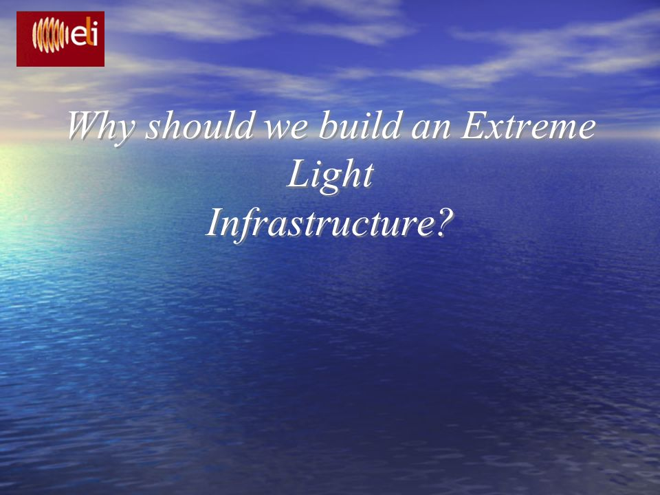 Why should we build an Extreme Light Infrastructure