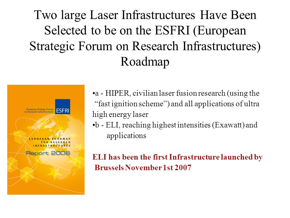 Two large Laser Infrastructures Have Been Selected to be on the ESFRI (European Strategic Forum on Research Infrastructures) Roadmap