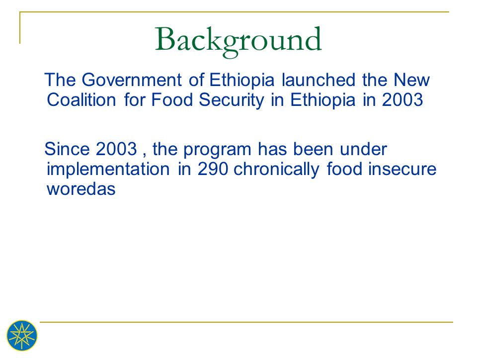 Background The Government of Ethiopia launched the New Coalition for Food Security in Ethiopia in 2003.