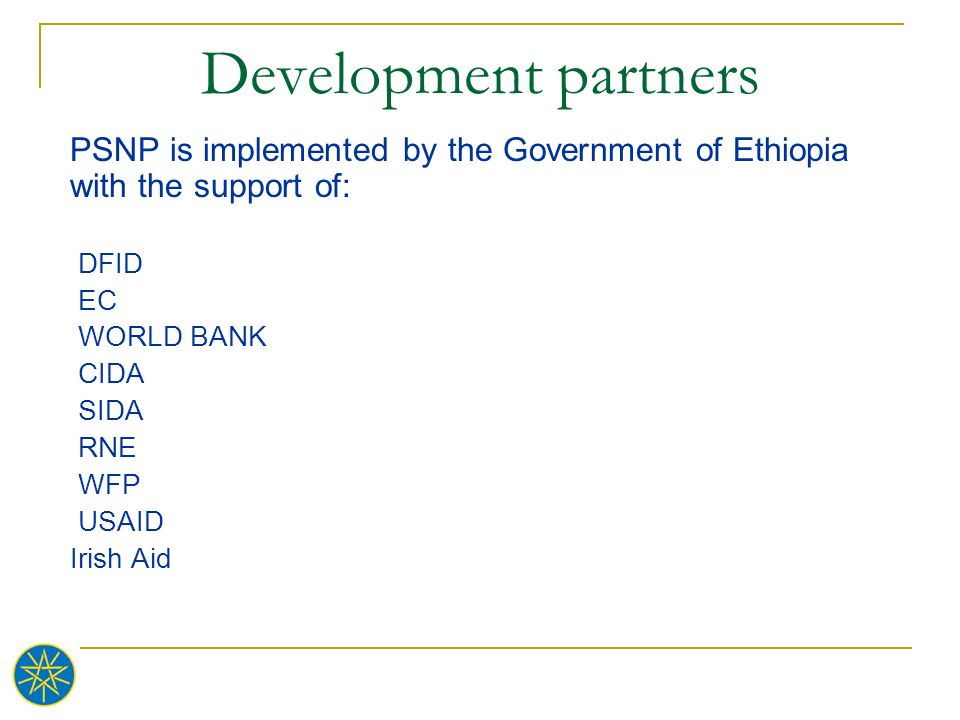 Development partners PSNP is implemented by the Government of Ethiopia with the support of: DFID. EC.