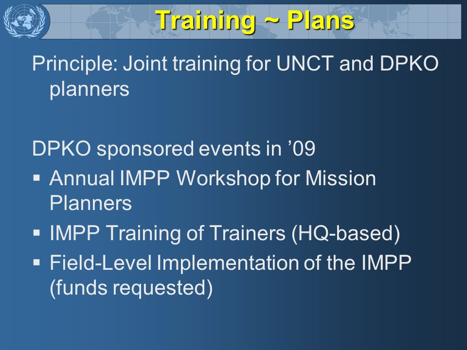Training ~ Plans Principle: Joint training for UNCT and DPKO planners