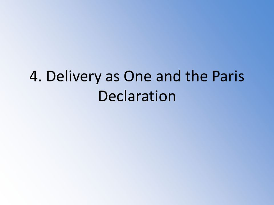 4. Delivery as One and the Paris Declaration