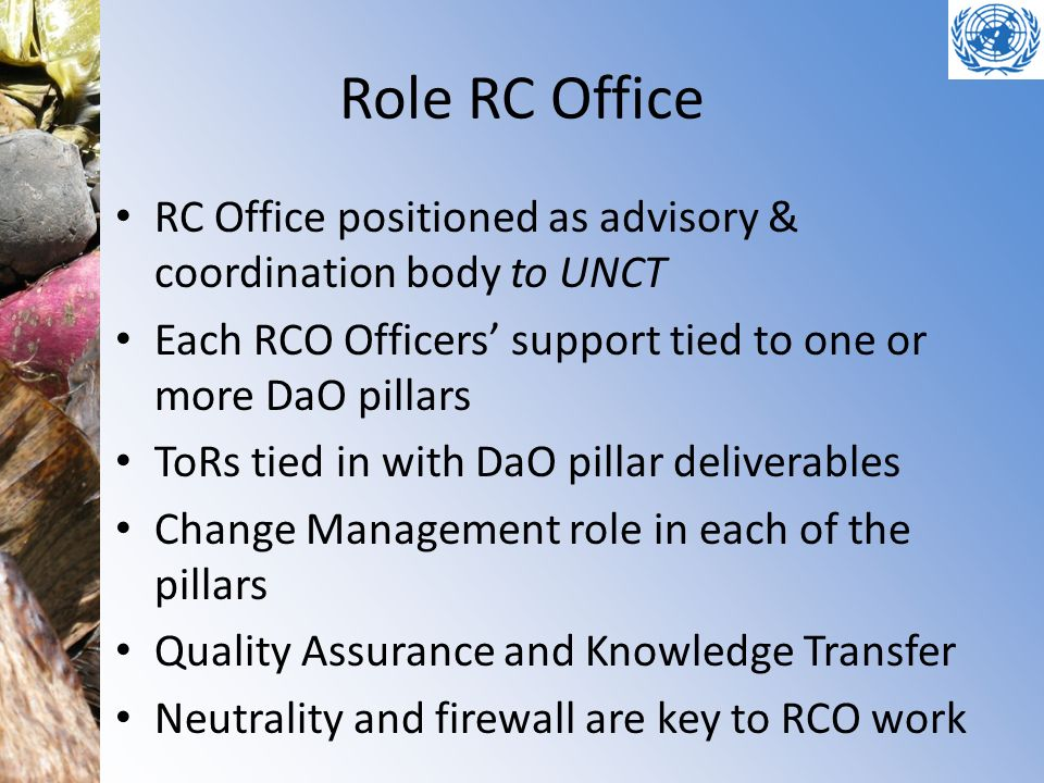 Role RC Office RC Office positioned as advisory & coordination body to UNCT. Each RCO Officers' support tied to one or more DaO pillars.